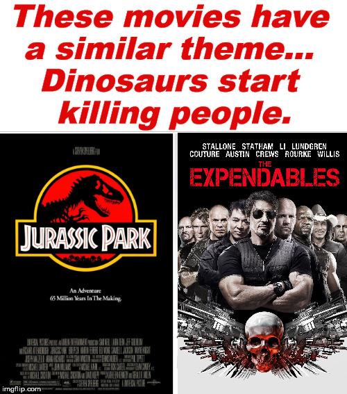 Some movies have the same theme. |  These movies have  a similar theme...  Dinosaurs start  killing people. | image tagged in movies,jurassic park,sylvester stallone | made w/ Imgflip meme maker