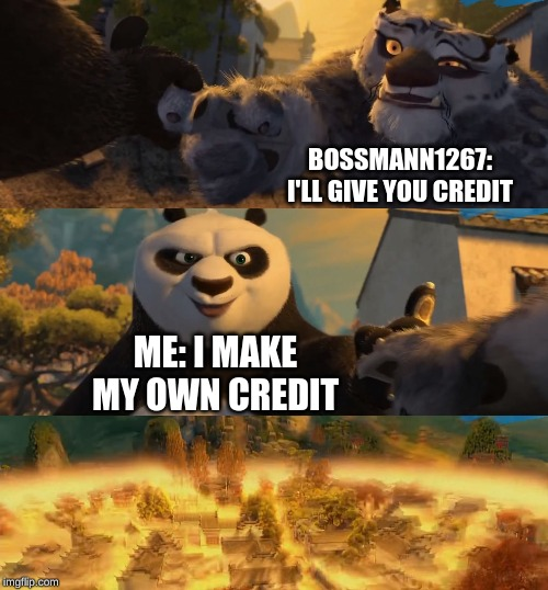 BOSSMANN1267: I'LL GIVE YOU CREDIT ME: I MAKE MY OWN CREDIT | image tagged in kung fu panda counterpt | made w/ Imgflip meme maker