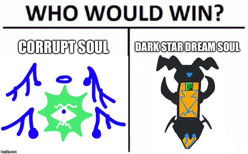 It's time for the kirby OCs! | CORRUPT SOUL DARK STAR DREAM SOUL | image tagged in who would win,corruption,soul | made w/ Imgflip meme maker