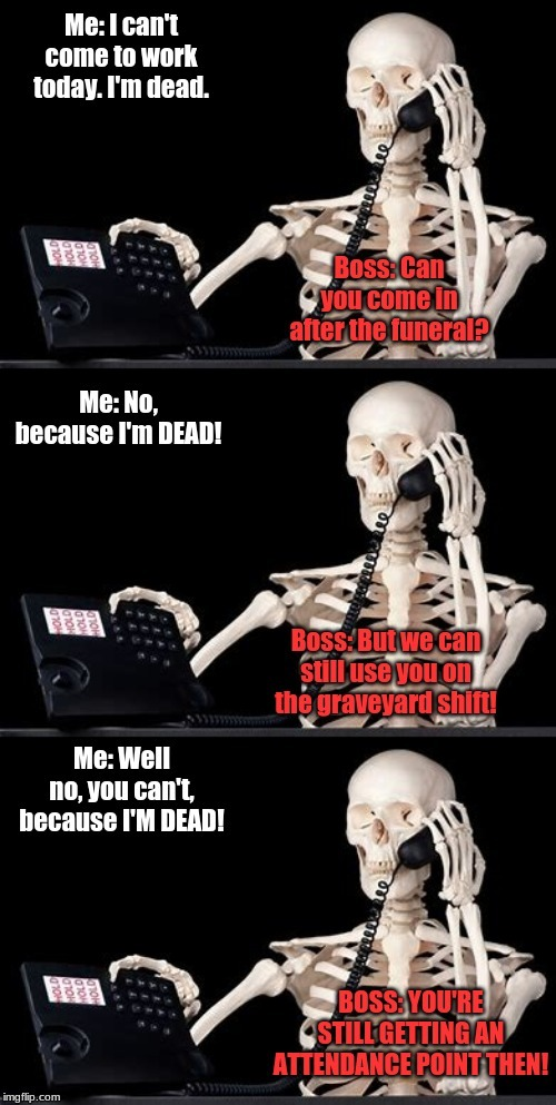 Calling out dead from work | image tagged in work,sick,call out | made w/ Imgflip meme maker