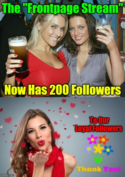 "Also Thanking our Co-owners and Moderators for making this stream one of the most popular and enjoyable streams on Imgflip. |  The ""Frontpage Stream""; Now Has 200 Followers; To Our Loyal Followers 