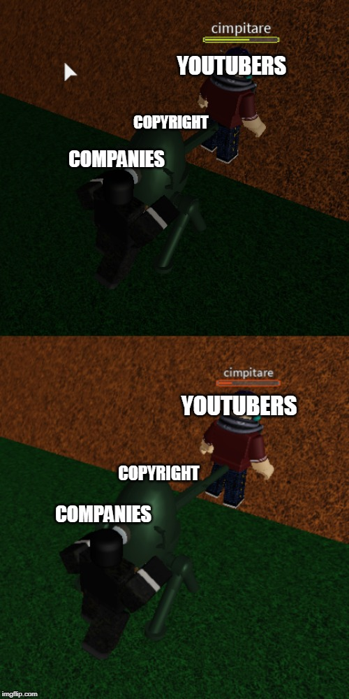 Sad Truth | COMPANIES COPYRIGHT YOUTUBERS COMPANIES COPYRIGHT YOUTUBERS | image tagged in roblox,roblox meme,youtube,jojo's bizarre adventure,copyright,meme | made w/ Imgflip meme maker