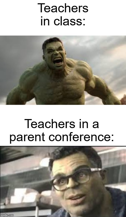 Teachers in class |  Teachers in class:; Teachers in a parent conference: | image tagged in blank white template,teacher,funny,parents,class,memes | made w/ Imgflip meme maker