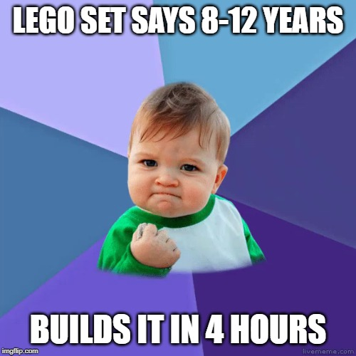 lego boxes be wrong |  LEGO SET SAYS 8-12 YEARS; BUILDS IT IN 4 HOURS | image tagged in memes,funny,relatable,fist pump baby | made w/ Imgflip meme maker