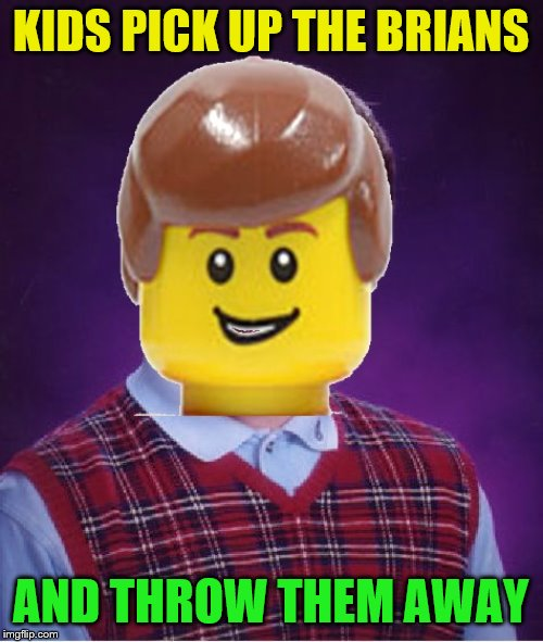 Bad luck Lego brian | KIDS PICK UP THE BRIANS AND THROW THEM AWAY | image tagged in bad luck lego brian | made w/ Imgflip meme maker