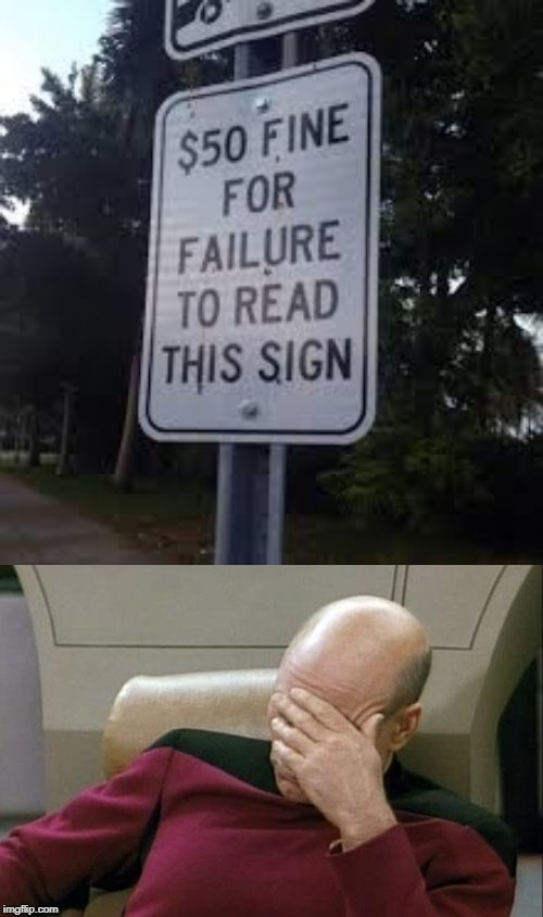 But I already read it... | image tagged in memes,captain picard facepalm,stupid signs,funny,fine,funny signs | made w/ Imgflip meme maker