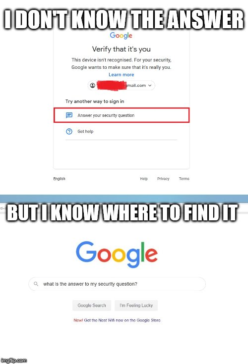 google, you played yourself | I DON'T KNOW THE ANSWER BUT I KNOW WHERE TO FIND IT | image tagged in google versus google | made w/ Imgflip meme maker