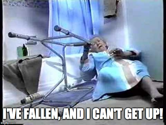 I've fallen and can't get up | I'VE FALLEN, AND I CAN'T GET UP! | image tagged in i've fallen and can't get up | made w/ Imgflip meme maker
