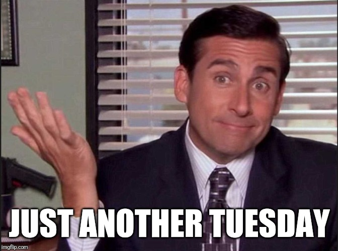Michael Scott | JUST ANOTHER TUESDAY | image tagged in michael scott | made w/ Imgflip meme maker