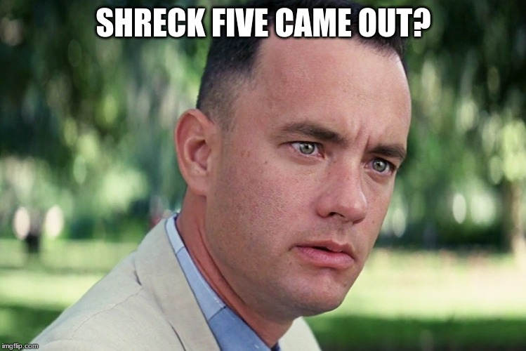 And Just Like That Meme | SHRECK FIVE CAME OUT? | image tagged in memes,and just like that | made w/ Imgflip meme maker