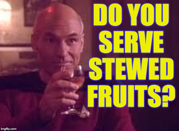 DO YOU SERVE STEWED FRUITS? | made w/ Imgflip meme maker