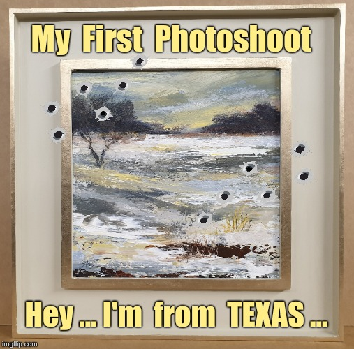TEXAS PROUD!!  MY FIRST PHOTOSHOOT!! |  My  First  Photoshoot; Hey ... I'm  from  TEXAS ... | image tagged in funny memes,photoshoot,amazing,texas,rick75230 | made w/ Imgflip meme maker