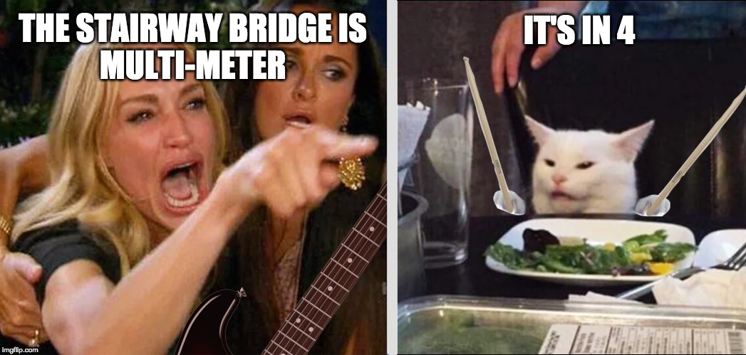 THE STAIRWAY BRIDGE ISMULTI-METER IT'S IN 4 | image tagged in stairway to heaven,stairway bridge,cat drummer,led zeppelin,music meme,guitar meme | made w/ Imgflip meme maker