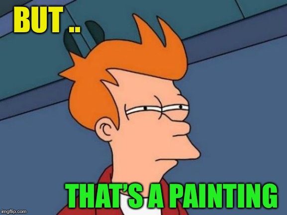 Futurama Fry Meme | BUT .. THAT'S A PAINTING | image tagged in memes,futurama fry | made w/ Imgflip meme maker