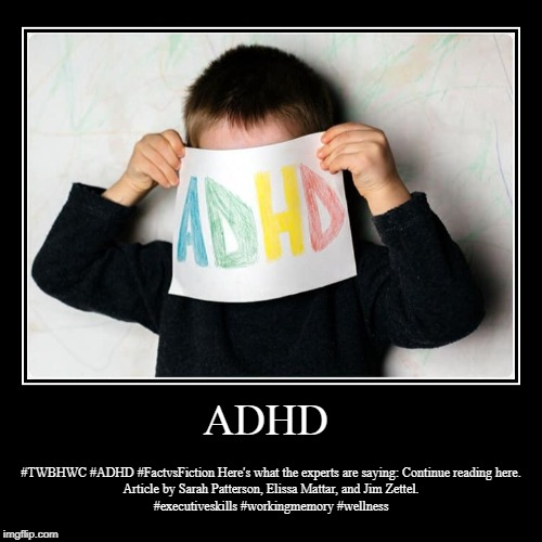 adhd testing houston | ADHD | #TWBHWC #ADHD #FactvsFiction Here's what the experts are saying: Continue reading here.  Article by Sarah Patterson, Elissa Mattar, a | image tagged in woodlands health and wellness,psychiatric wellness center,woodlands psychiatry,adhd testing houston,adhd psychiatrist | made w/ Imgflip demotivational maker