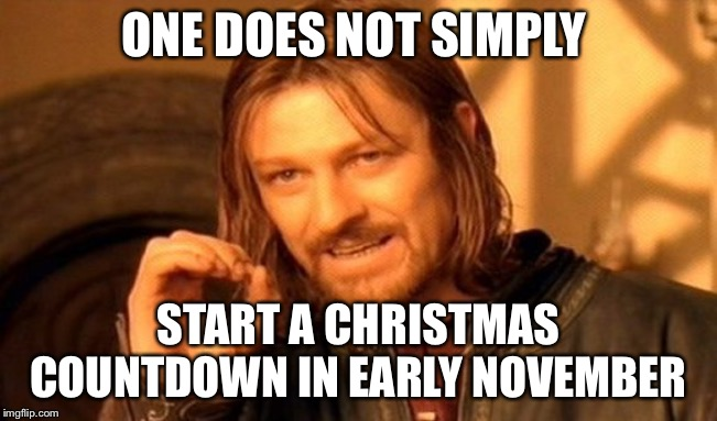 Don't be a Hallmark Channel | ONE DOES NOT SIMPLY START A CHRISTMAS COUNTDOWN IN EARLY NOVEMBER | image tagged in memes,one does not simply,hallmark | made w/ Imgflip meme maker