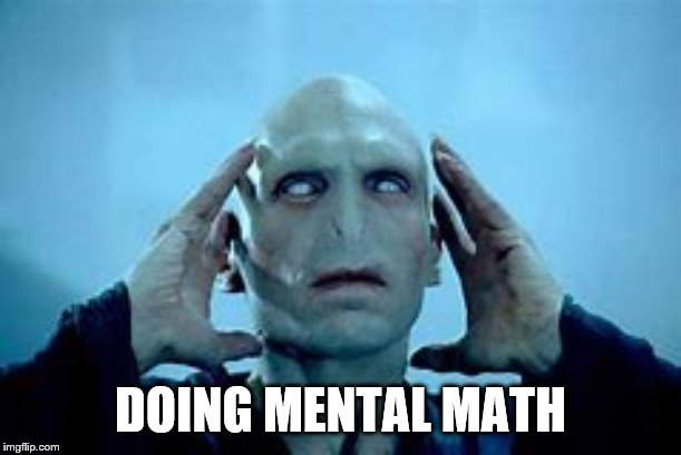 mental math | DOING MENTAL MATH | image tagged in voldemort | made w/ Imgflip meme maker
