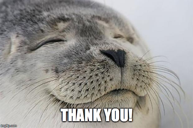 Satisfied Seal Meme | THANK YOU! | image tagged in memes,satisfied seal | made w/ Imgflip meme maker
