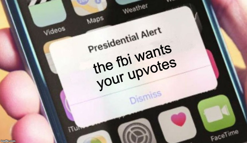 Presidential Alert Meme | the fbi wants your upvotes | image tagged in memes,presidential alert | made w/ Imgflip meme maker