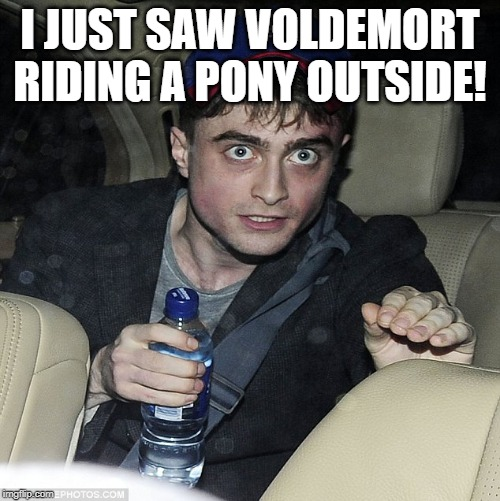 wanna buy some magic |  I JUST SAW VOLDEMORT RIDING A PONY OUTSIDE! | image tagged in wanna buy some magic | made w/ Imgflip meme maker
