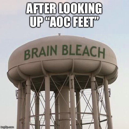"Brain Bleach Tower | AFTER LOOKING UP ""AOC FEET"" 