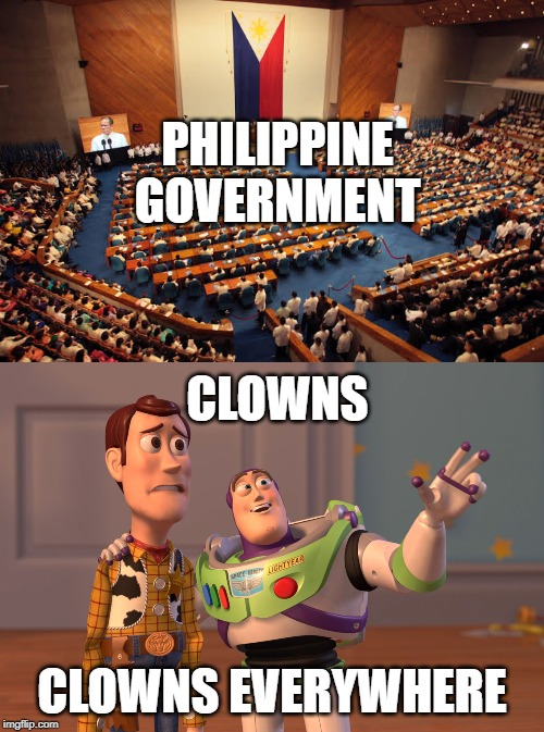 CLOWNS CLOWNS EVERYWHERE PHILIPPINE GOVERNMENT | image tagged in memes,x x everywhere | made w/ Imgflip meme maker