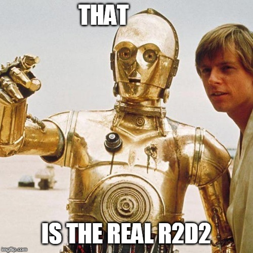 THAT IS THE REAL R2D2 | made w/ Imgflip meme maker