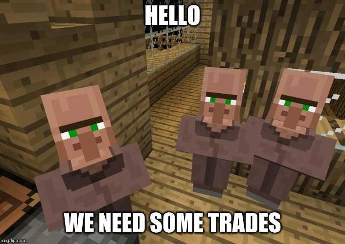 Minecraft Villagers | HELLO WE NEED SOME TRADES | image tagged in minecraft villagers | made w/ Imgflip meme maker