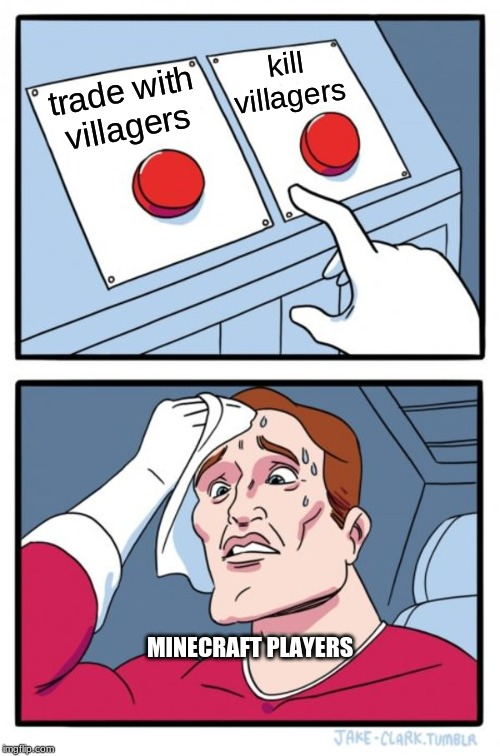 so true | trade with villagers kill villagers MINECRAFT PLAYERS | image tagged in memes,two buttons | made w/ Imgflip meme maker