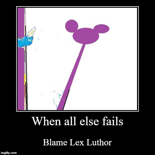 When all else fails | Blame Lex Luthor | image tagged in very disney,lex luthor,skeletor,spiderman city,evil lin,movie | made w/ Imgflip demotivational maker