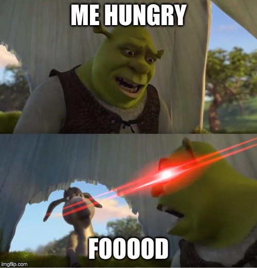 Shrek For Five Minutes | ME HUNGRY FOOOOD | image tagged in shrek for five minutes | made w/ Imgflip meme maker