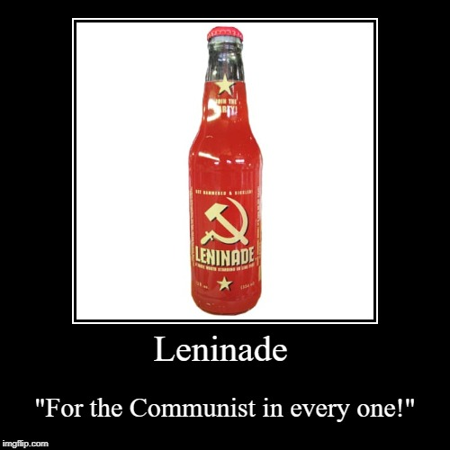 "Leninade | ""For the Communist in every one!"" 