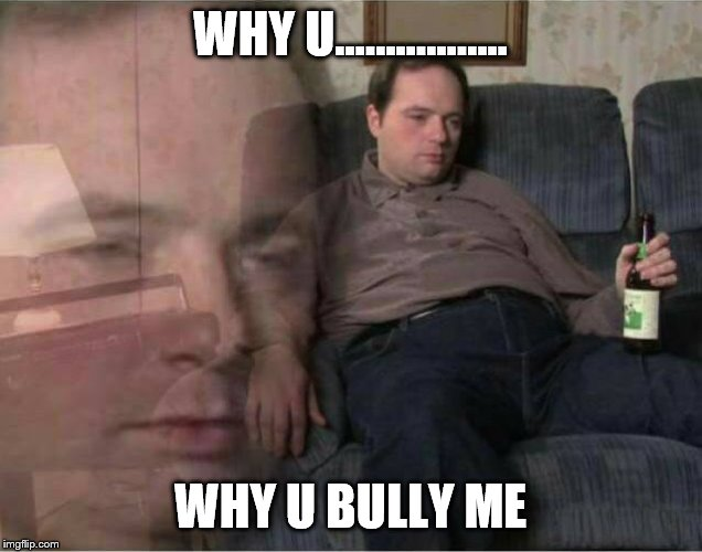 Sad Man | WHY U...………….. WHY U BULLY ME | image tagged in sad man,memes,funny memes,dank memes,bully | made w/ Imgflip meme maker