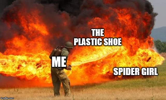 Nope flamethrower | SPIDER GIRL ME THE PLASTIC SHOE | image tagged in nope flamethrower | made w/ Imgflip meme maker