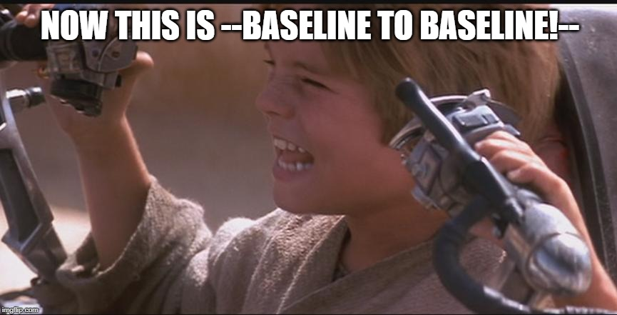 NOW THIS IS --BASELINE TO BASELINE!-- | image tagged in anakin pod racer | made w/ Imgflip meme maker