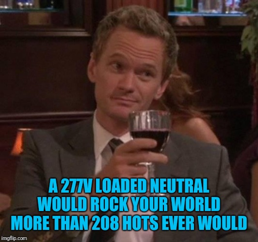 true story | A 277V LOADED NEUTRAL WOULD ROCK YOUR WORLD MORE THAN 208 HOTS EVER WOULD | image tagged in true story | made w/ Imgflip meme maker