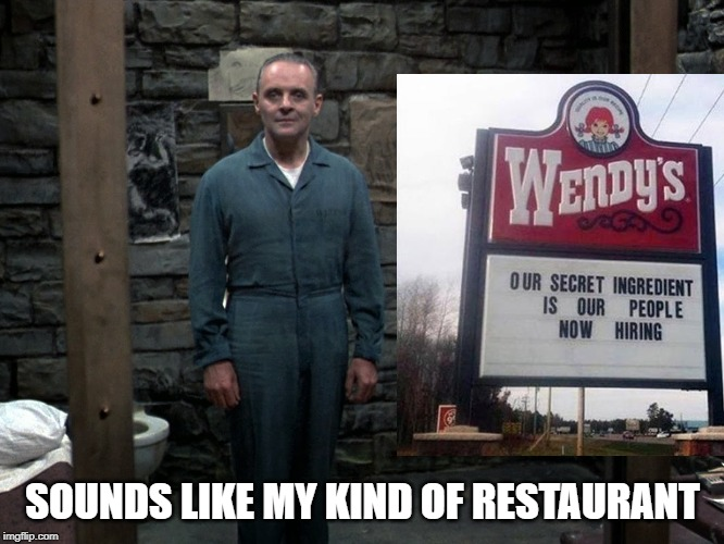 So That's Where's the Beef? | SOUNDS LIKE MY KIND OF RESTAURANT | image tagged in hannibal lecter | made w/ Imgflip meme maker