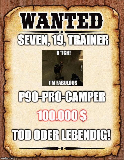 wanted poster | SEVEN, 19, TRAINER P90-PRO-CAMPER 100.000 $ TOD ODER LEBENDIG! | image tagged in wanted poster | made w/ Imgflip meme maker