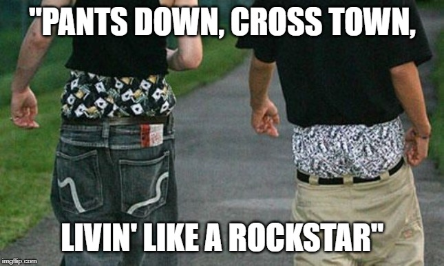 "Old town pants |  ""PANTS DOWN, CROSS TOWN, LIVIN' LIKE A ROCKSTAR"" 