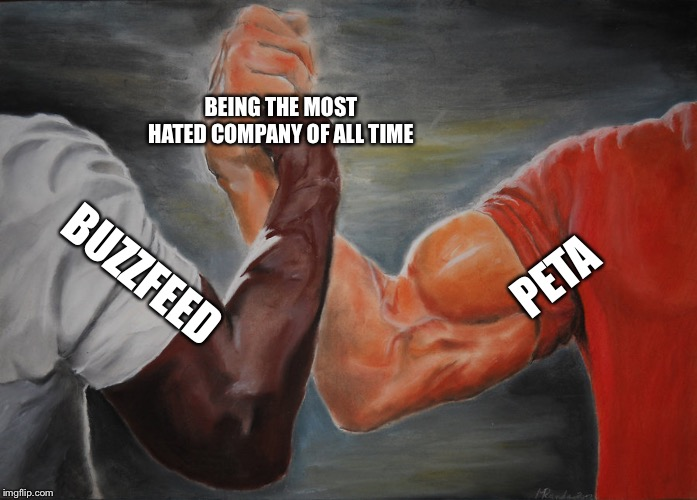 Epic Handshake | PETA BUZZFEED BEING THE MOST HATED COMPANY OF ALL TIME | image tagged in epic handshake | made w/ Imgflip meme maker