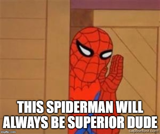 psst spiderman | THIS SPIDERMAN WILL ALWAYS BE SUPERIOR DUDE | image tagged in psst spiderman | made w/ Imgflip meme maker