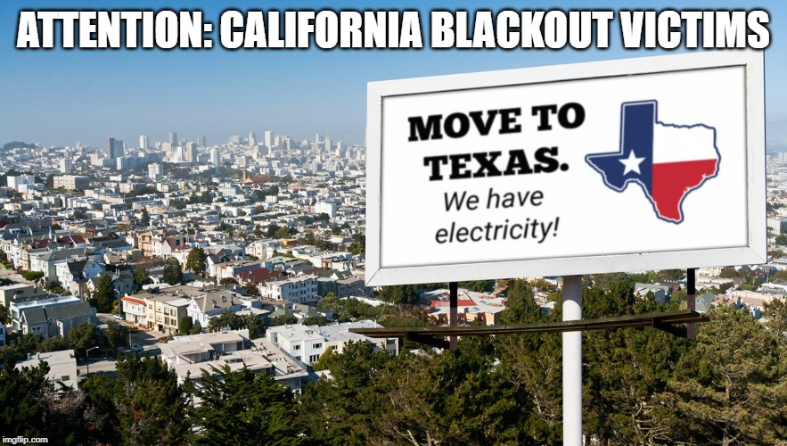 We accept PG&E refugees | ATTENTION: CALIFORNIA BLACKOUT VICTIMS | image tagged in california fires,electricity,texas,pgande | made w/ Imgflip meme maker