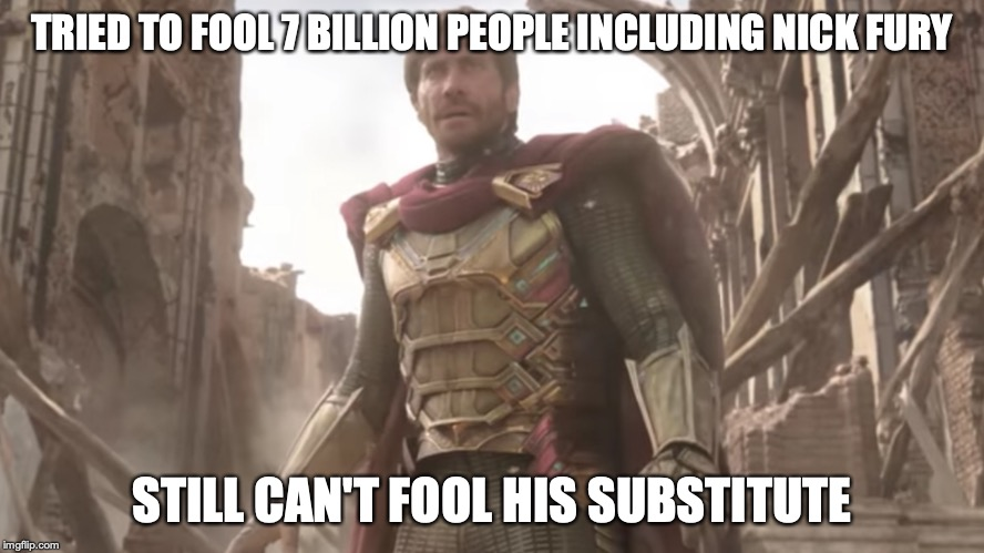 Mysterio |  TRIED TO FOOL 7 BILLION PEOPLE INCLUDING NICK FURY; STILL CAN'T FOOL HIS SUBSTITUTE | image tagged in mysterio | made w/ Imgflip meme maker