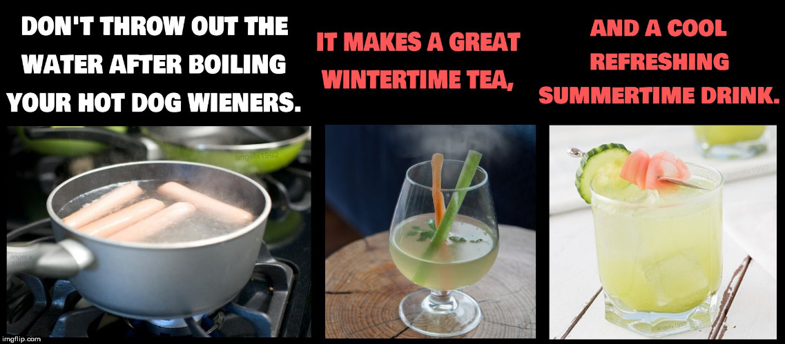 image tagged in wiener,hotdogs,tea,drinks,summertime,winter | made w/ Imgflip meme maker