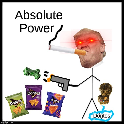 Be Like Bill Meme | Absolute Power Doritos | image tagged in memes,be like bill | made w/ Imgflip meme maker