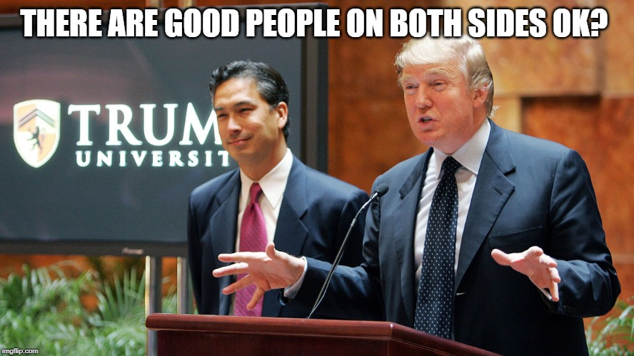 Trump University | THERE ARE GOOD PEOPLE ON BOTH SIDES OK? | image tagged in trump university | made w/ Imgflip meme maker