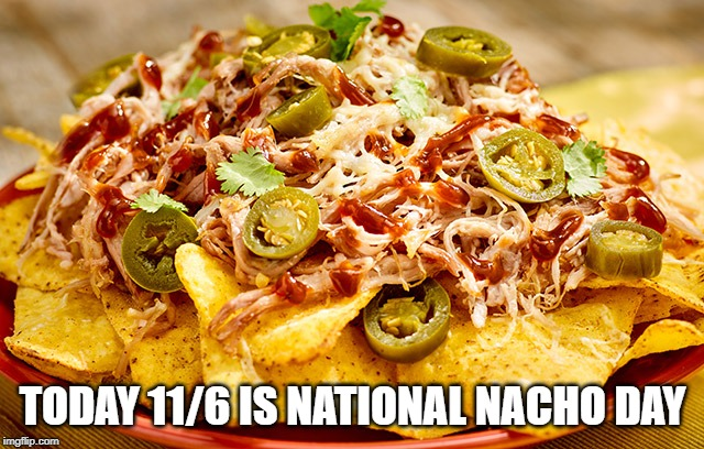 What is your favorite Holiday? | TODAY 11/6 IS NATIONAL NACHO DAY | image tagged in meaty nacho cheese,holidays,celebrate | made w/ Imgflip meme maker