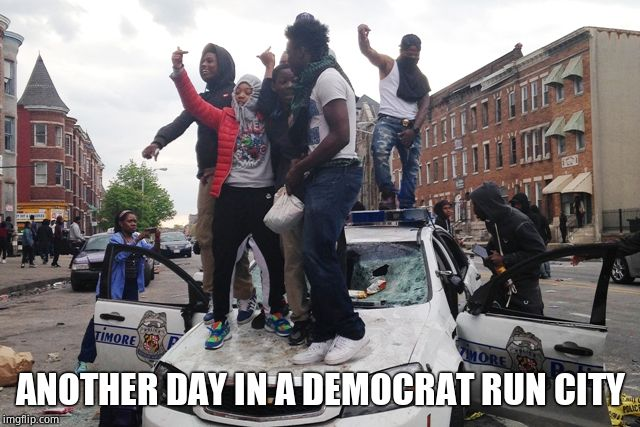 Riot | ANOTHER DAY IN A DEMOCRAT RUN CITY | image tagged in riot | made w/ Imgflip meme maker