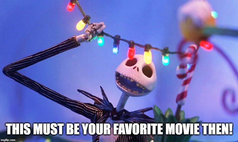 Nightmare before Christmas | THIS MUST BE YOUR FAVORITE MOVIE THEN! | image tagged in nightmare before christmas | made w/ Imgflip meme maker