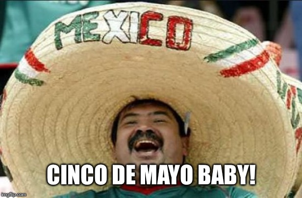 mexican word of the day | CINCO DE MAYO BABY! | image tagged in mexican word of the day | made w/ Imgflip meme maker